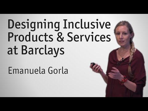"""""""Designing Inclusive Products and Services at Barclays"""" - Emanuela Gorla"""