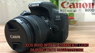 Canon EOS 800D T7i Unboxing Review Pairing Camera with Smart Phone STM 18-55 Lens Review