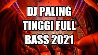 DJ PALING TINGGI FULL BASS DJ PALING TERBARU 2021