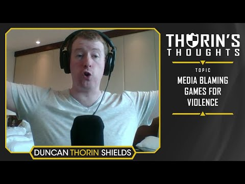 Thorin's Thoughts - Media Blaming Video Games for Violence