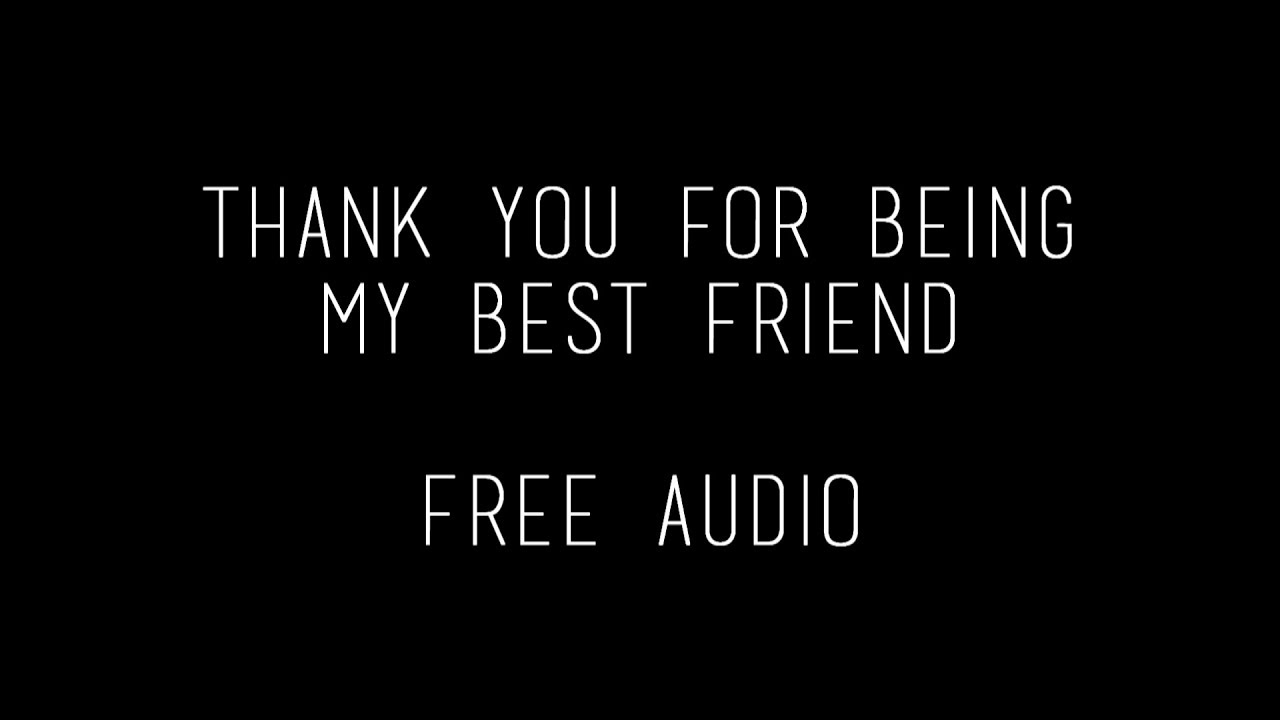 Thank You For Being My Best Friend Ll Free Audio Youtube
