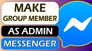 How to Make A Group Member as Admin on Messenger