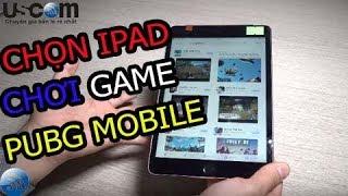 Tư vấn chọn mua iPad chơi Game PUBG Mobile. iPad mini 3 liệu có phải là lựa chọn?