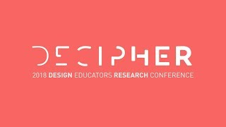 Decipher: 2018 Design Educators Research Conference