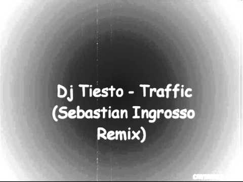 Dj Tiesto - Traffic (Sebastian Ingrosso Remix)