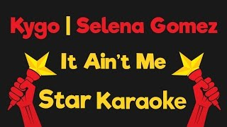 Kygo, Selena Gomez - It Ain't Me (Karaoke Instrumental)