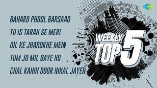 Weekly Top 5   Baharo Phool Barsaao  Tu Is Tarah   Dil Ke Jharokhe  Tum Jo Mil Gaye  Chal Kahin Door