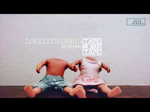 Lovely The Band - broken