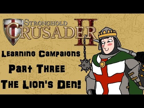 Let's Play - Stronghold Crusader 2 - Starter Campaigns - Part Three - The Lion's Den!