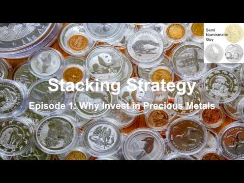 Stacking Strategy  Episode 1 Why invest in precious metals