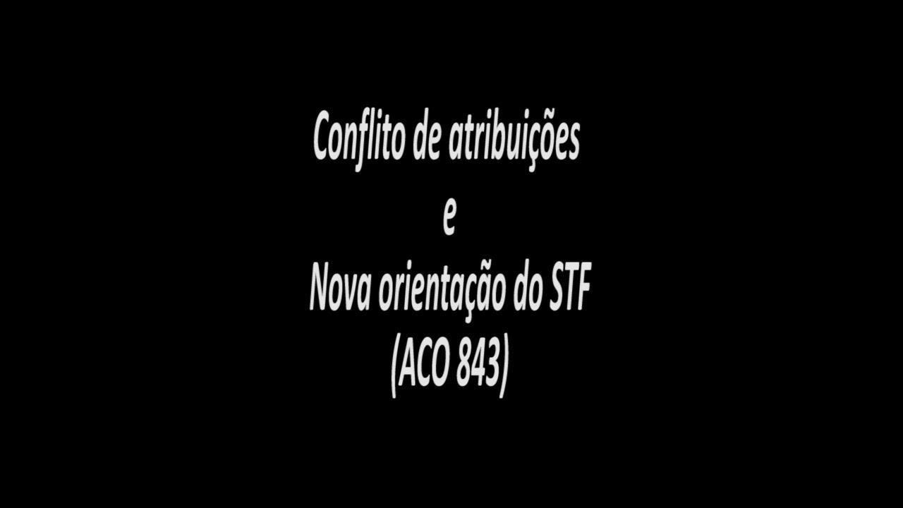 Conflito de Atribuições e Nova Orientação do STF (ACO 843)