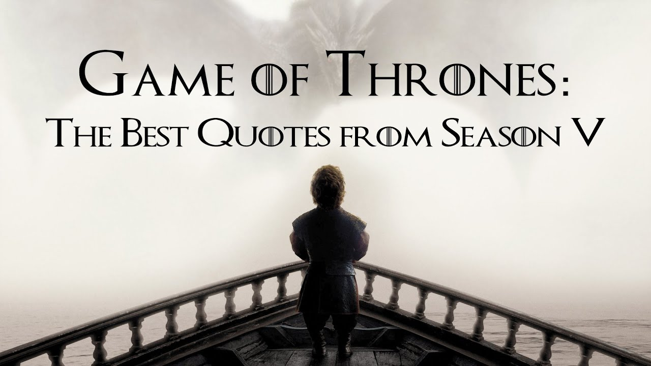 Game Of Thrones The Best Quotes From Season 5