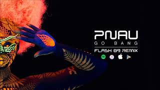 PNAU - Go Bang (Flash 89 Remix)