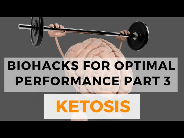 Biohacks for Optimal Performance: Ketosis