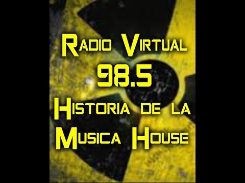 Radio Virtual 98.5 HISTORIA DE LA MUSICA HOUSE Programa Especial 18-enero-1996