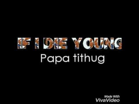 Papa tithug - If I die young thumbnail