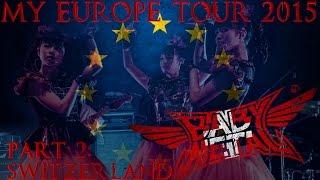 My BABYMETAL Europe Tour 2015 [SWITZERLAND - PART 2]