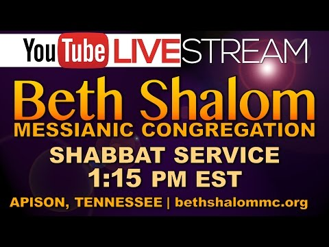 Beth Shalom Messianic Congregation Live 5-13-2017