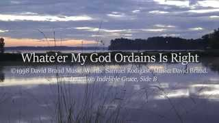 Whate're My God Ordains Is Right   Indelible Grace   Lyrics