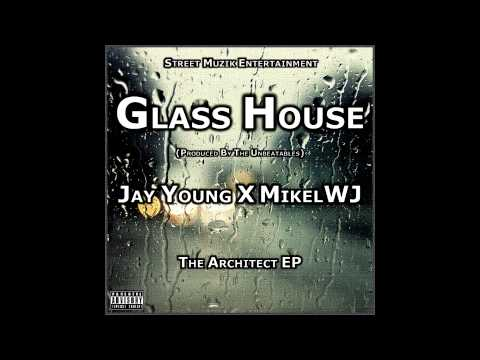 "Jay Young - Glass House feat. MikelWJ [Prod. The Unbeatables] (2nd Single off ""The Architect EP"")"