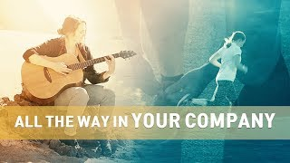 "Christian Music Video | ""All the Way in Your Company"""