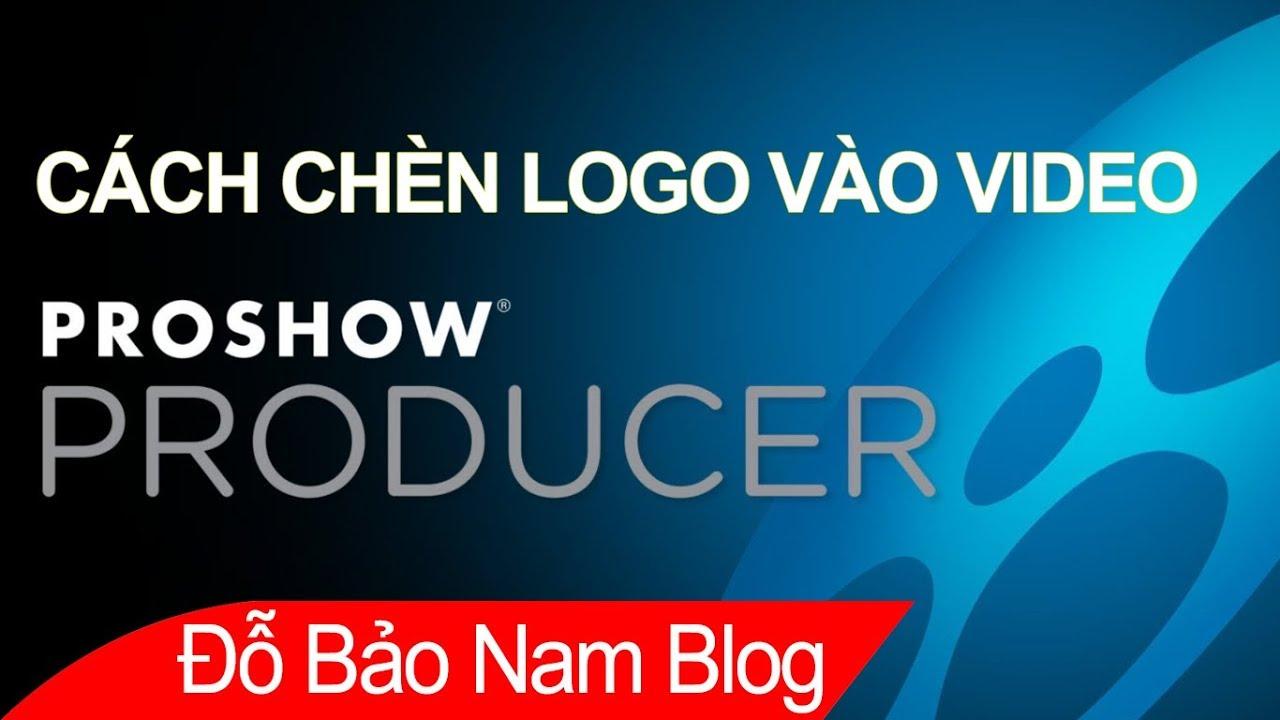 Hướng dẫn cách chèn logo vào video trong Proshow Producer chi tiết