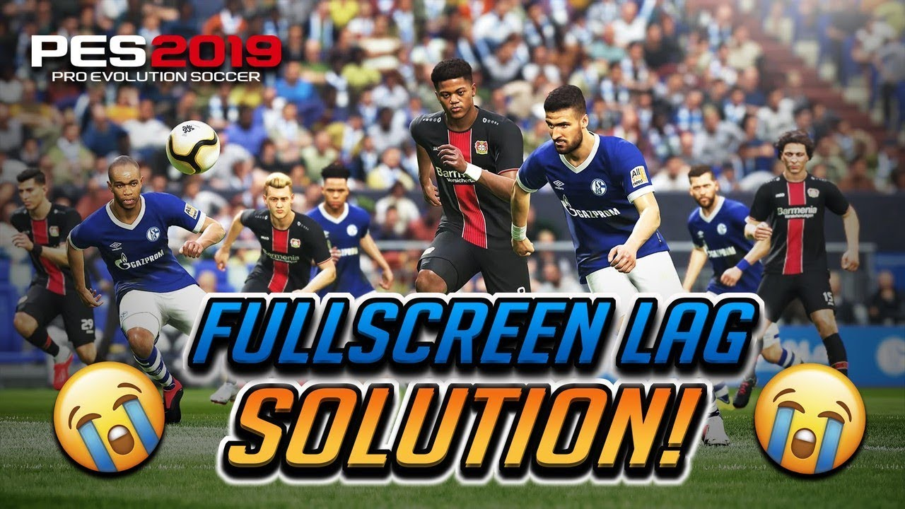 FIX PES 2019 Fullscreen Lag!