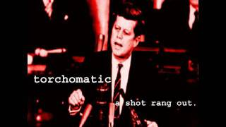 Torchomatic - A Shot Rang Out - Kennedy Assassination
