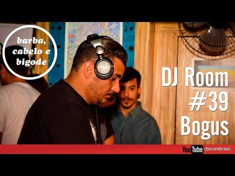 DJ Room #39 | Bogus [Barba, Cabelo & Bigode]