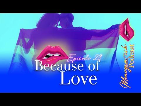 Monogam-ish Podcast   Episode 28   Because of Love
