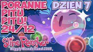Poranne Pitu Pitu! | Event Slime Rancher Dzień 7! | Wiggly Wonderland 2018 | 24.12.2018