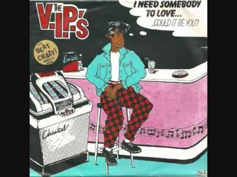 VIP's - Need Somebody To Love