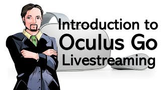 Intro to Oculus Go Live streaming