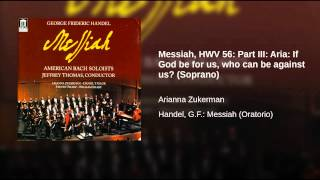 Messiah, HWV 56: Part III: Aria: If God be for us, who can be against us? (Soprano)