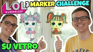 LOL SURPRISE 3 MARKER CHALLENGE SU VETRO