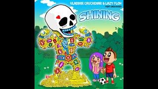 Vladimir Cauchemar & Lazy Flow - Shining (feat. Owen River)