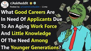 People Share Good Careers In Need of Applicants That You Probably Don't Know About (r/AskReddit)