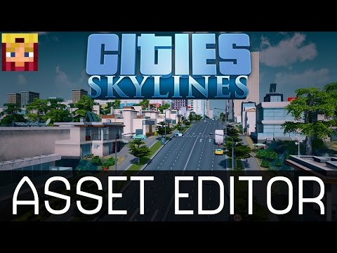 Cities Skylines: Asset Editor Tutorial (How To & Guide)