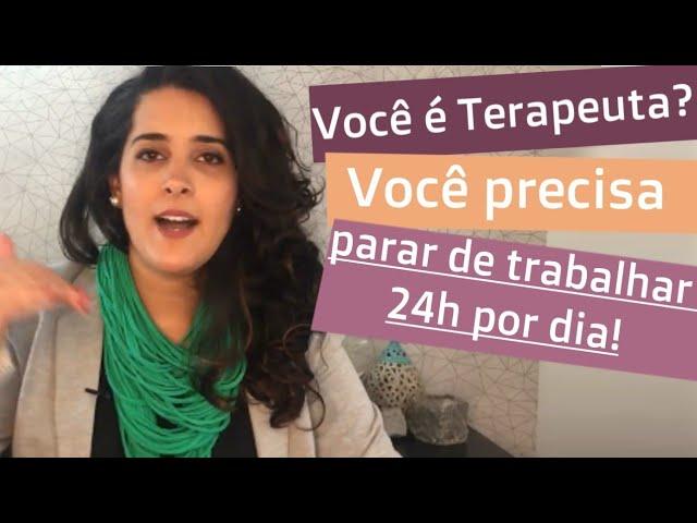 Você é Terapeuta? Você precisa parar de trabalhar 24h por dia! | Bia Loureiro