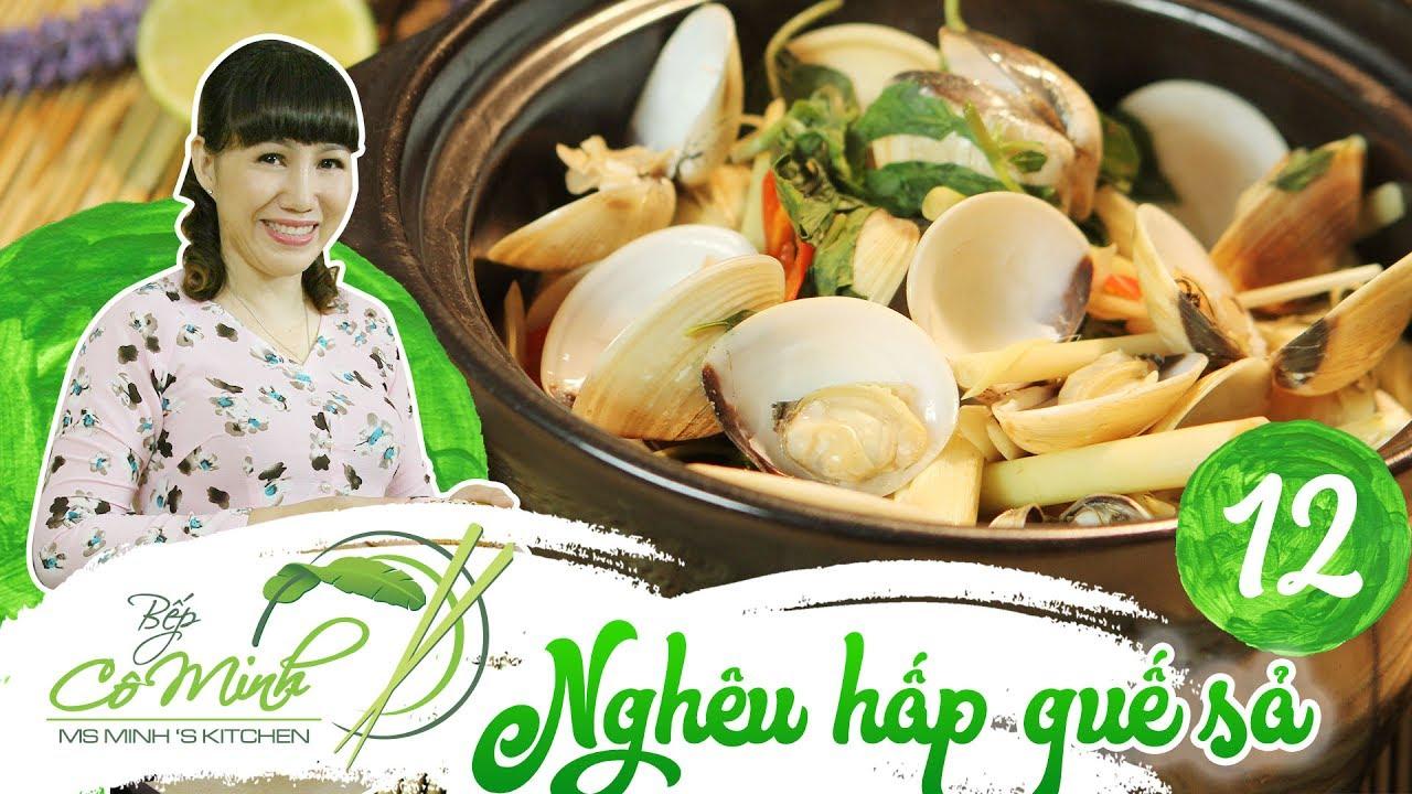 Bếp cô Minh | tập 12: hướng dẫn cách làm nghêu hấp quế sả, nóng hổi thơm phức chỉ trong 10 phút!