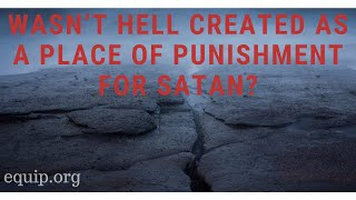 Wasn't Hell Created as a Place of Punishment for Satan?