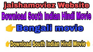Download South Indian Hindi Movie | Hollywood Hindi movie | New Bengali movie | jalshamoviez Website