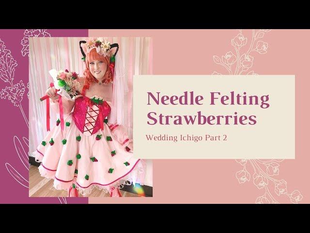 How to Needle Felt Strawberries - Wedding Ichigo Build Log Part 2