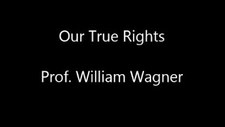 "Video ""Our True Rights"" Professor  William Wagner download MP3, 3GP, MP4, WEBM, AVI, FLV November 2017"