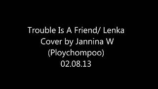 Trouble is a friend - Cover Lyric