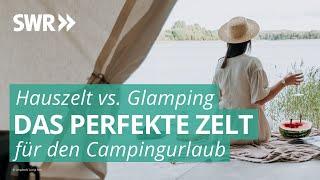 Hauszelt oder Glamping?   Haupтsache Camping SWR