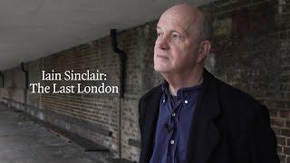 Iain Sinclair: The Last London