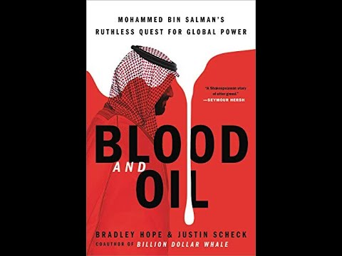 Blood and Oil: Mohammed bin Salman's Ruthless Quest for Global Power by Bradley Hope, Justin Scheck