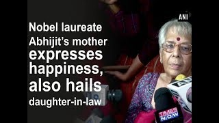Nobel laureate Abhijit's mother expresses happiness, also hails daughter-in-law