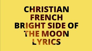 Christian French  - Bright side of the moon lyrics